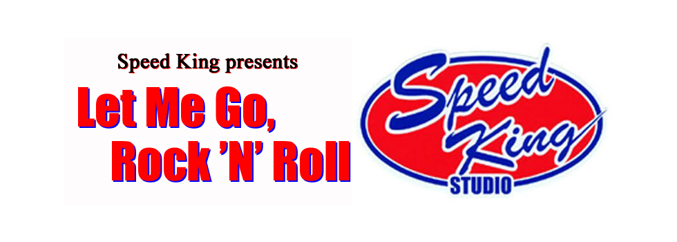 Speed King presents【Let Me Go, Rock 'N' Roll】